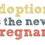 adoption-is-the-new-pregnant